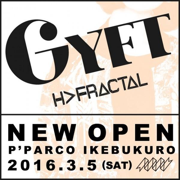 3月5日(土) GYFT by H>FRACTAL 池袋P'PARCO オープンのお知らせ