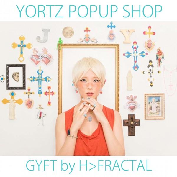 8/16(火)~【YORTZ】POPUP SHOP開催!!! at GYFT by H>FRACTAL