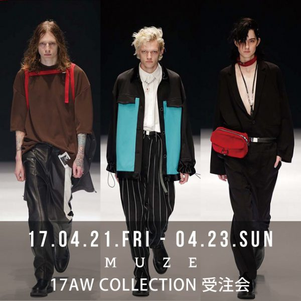 "4/21(Fri) – 4/23(Sun) 【MUZE】 2017A/W COLLECTION ""IN-VALID"" 受注会開催!!!"