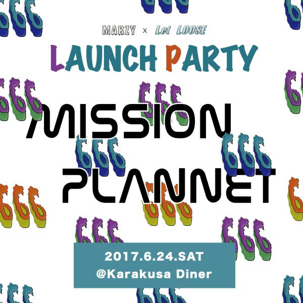 MISSION PLANNET -MARZY×Let LOOSE LAUNCH PARTY- 06.24.SAT