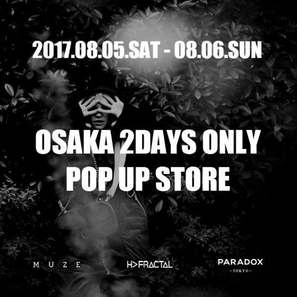"8/5(Sat)-8/6(Sun):H>FRACTAL ""OSAKA 2DAYS ONLY"" POP UP STORE"